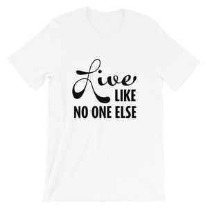 """Live Like No One Else"" Black Font Short-Sleeve Unisex T-Shirt"