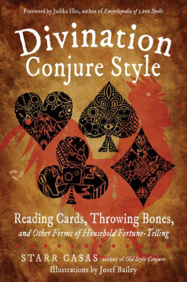 Divination Conjure Style: Reading Cards, Throwing Bones, and Other Forms of Household Fortune-Telling by Starr Casas