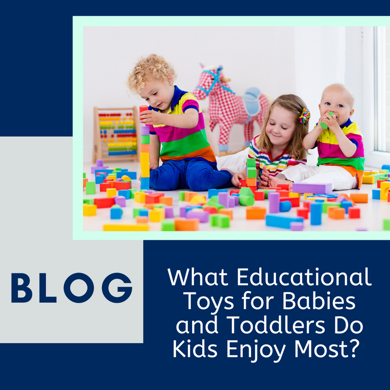 What Educational Toys for Babies and Toddlers Do Kids Enjoy Most?
