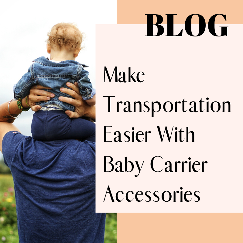 Make Transportation Easier With Baby Carrier Accessories
