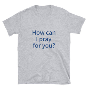 "gray t-shirt with ""How can I pray for you?"" in blue letters"