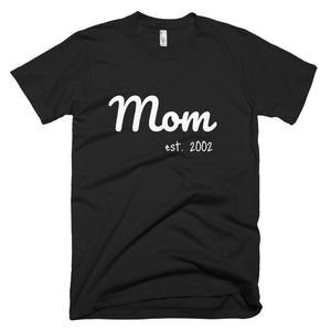 Mom established date customizeable T-Shirt (available in multiple colors)