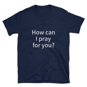 "Navy blue t-shirt with ""How can I pray for you?"" in white letters"