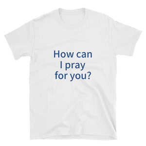"White t-shirt with ""How can I pray for you?"" in blue letters"