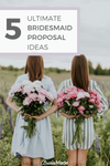5 bridesmaid proposal ideas