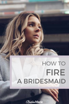How to Fire a Bridesmaid