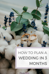How To Plan a Wedding in 3 Months or less