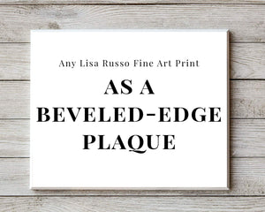 Lisa Russo Fine Art Any Print as a Beveled-Edge Plaque