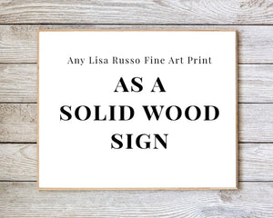Lisa Russo Fine Art Any Print as a Solid Wood Sign