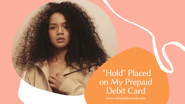 """Hold"" Placed on My Prepaid Debit Card"