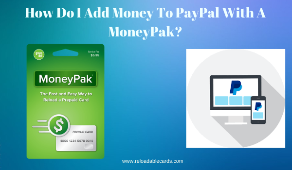 Can I Add Money To My PayPal Account With A MoneyPak