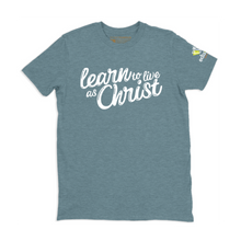 Load image into Gallery viewer, T-Shirt: Learn to Live as Christ