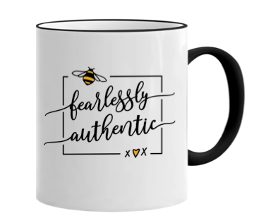 BE FEARLESSLY AUTHENTIC print on an 11 ounce mug!