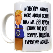Load image into Gallery viewer, Nobody Knows More About Coffee Than Trump 11oz Mug - White Mug - High Grade Ceramic - Perfect Gift - Foam Box Protection