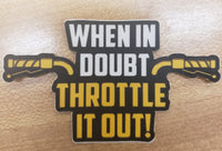 Throttle it out