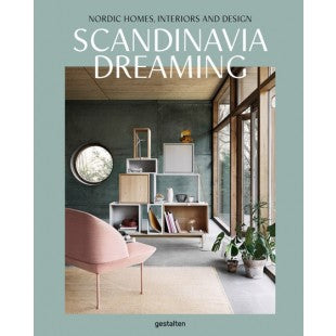 Scandinavia Dreaming: Nordic Homes, Interiors, and Design