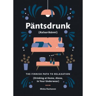 Päntsdrunk: Kalsarikanni: The Finnish Path to Relaxation