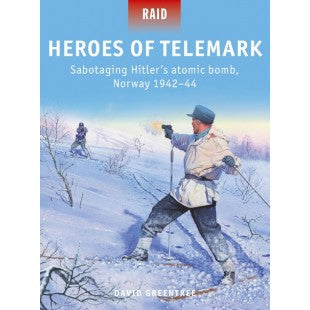Heroes of Telemark: Sabotaging Hitler's Atomic Bomb, Norway 1942-44