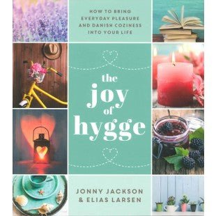 Joy of Hygge: How to Bring Everyday Pleasure and Danish Coziness into Your Life
