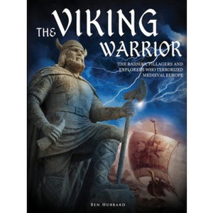 The Viking Warrior: The Norse Raiders Who Terrorised Medieval Europe
