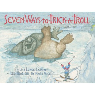 Seven Ways to Trick A Troll, by Lise Lunge-Larsen
