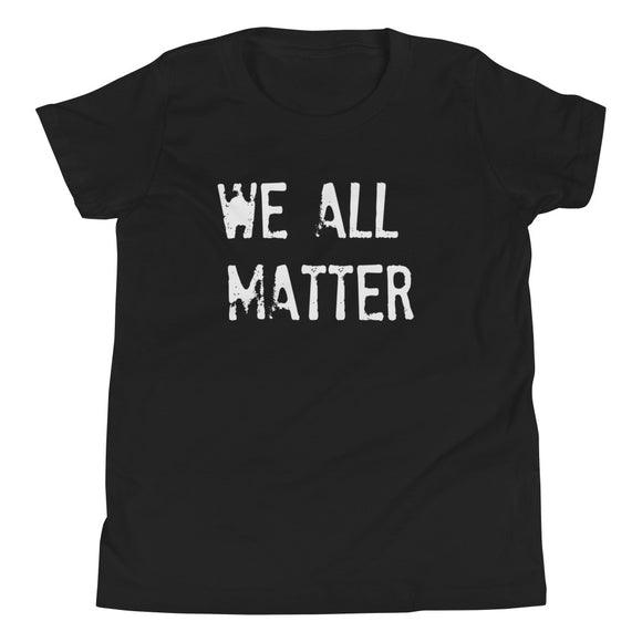 WE ALL MATTER Youth Short Sleeve UNISEX T-Shirt