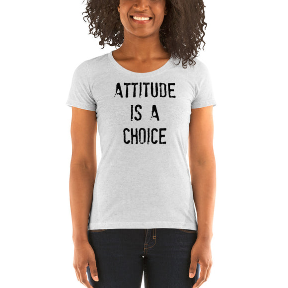 ATTITUDE IS A CHOICE  Ladies' Triblend Short Sleeve T-Shirt
