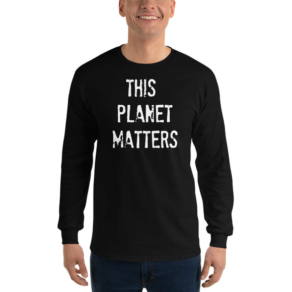 THIS PLANET MATTERS Long Sleeve T-Shirt