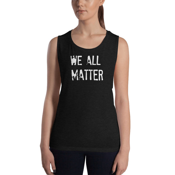 WE ALL MATTER Ladies' Muscle Tank