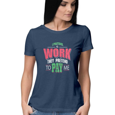 Pretend to Work Women's Half Sleeve Tee