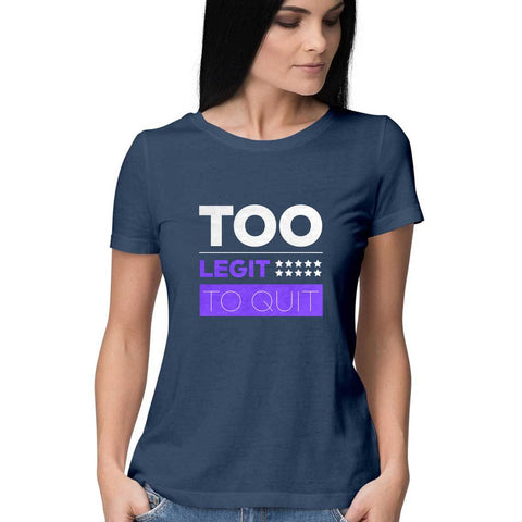 Too Legit To Quit Women's Half Sleeve Tee
