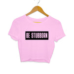 Be Stubborn Women's Crop Top