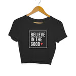 Believe in the Good Women's Crop Top