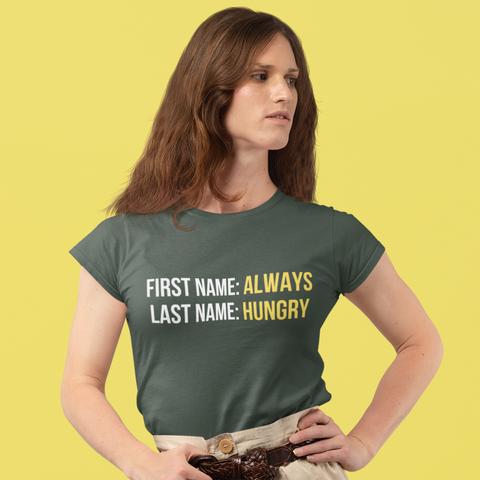 Always Hungry Women's Half Sleeve Tee