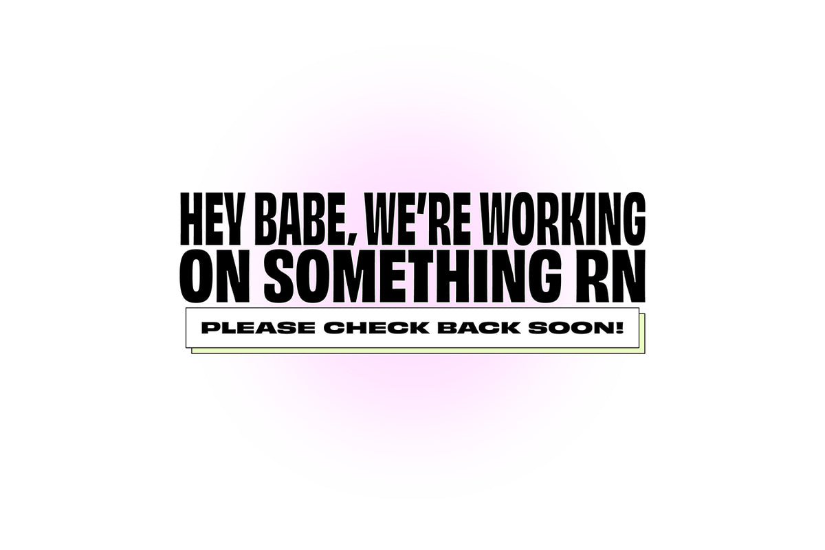 Hey babe! We're working on something. Please check back soon!