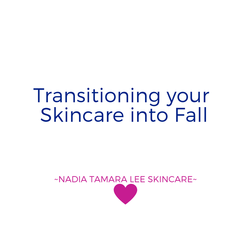 Transitioning your Skincare into Fall