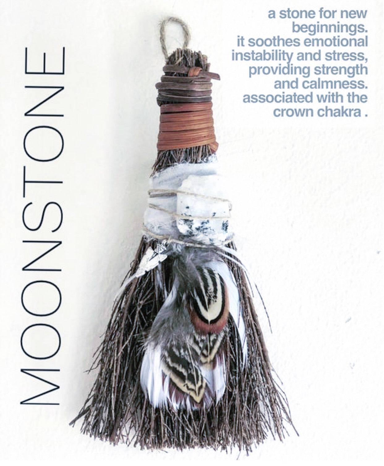 CINNAMON BROOM + MOONSTONE