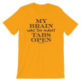 My Brain Has Too Many Tabs Open - Adult Favorite Fit T Shirt