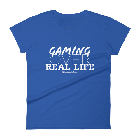 Gaming Over Real Life - Womens Fashion Fit T Shirt