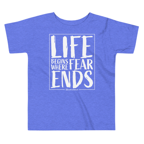 Life Begins Where Fear Ends - Comfy Toddler T Shirt