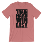 Train Hard Win Easy - Adult Favorite Fit T Shirt