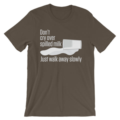 Don't Cry Over Spilled Milk - Adult Favorite Fit T Shirt