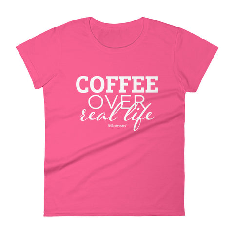 Coffee Over Real Life - Womens Fashion Fit T Shirt