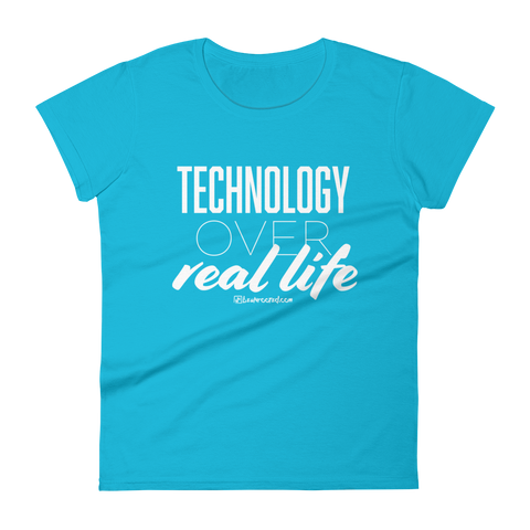Technology Over Real Life - Womens Fashion Fit T Shirt