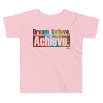 Dream. Believe. Achieve. - Toddler Comfy T Shirt