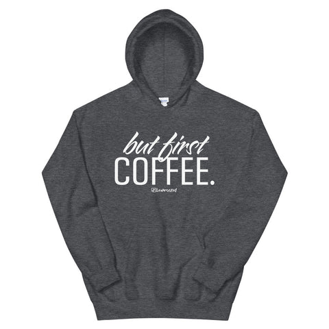 But First Coffee - Adult Soft Comfort Fit Hoodie