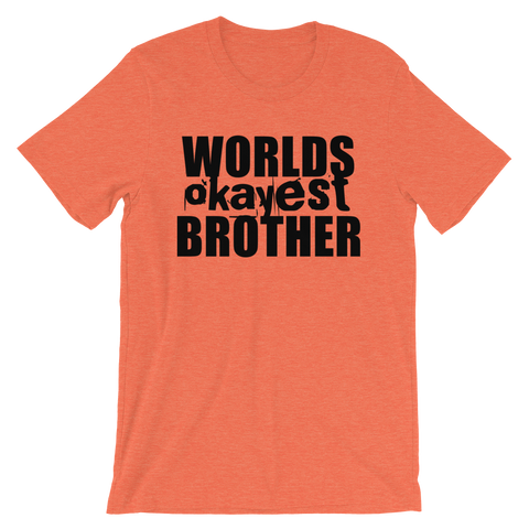Worlds Okayest Brother - Favorite Fit Adult T Shirt