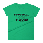 Football is My Second Favorite F Word - Womens Fashion Fit T Shirt