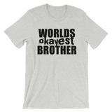 Worlds Okayest Brother - Adult Favorite Fit T Shirt
