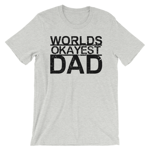 Worlds Okayest Dad - Favorite Fit Adult T Shirt